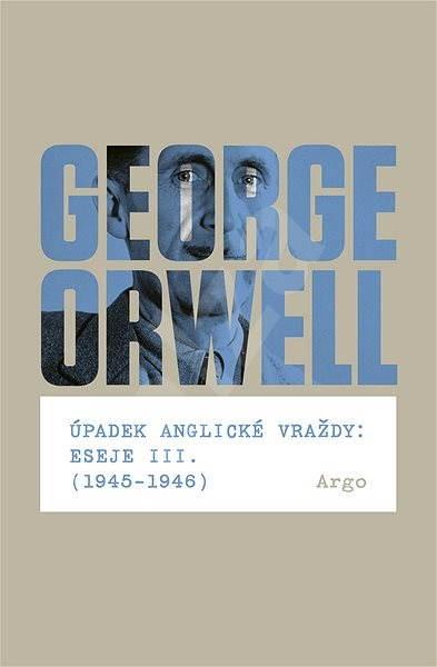 Úpadek anglické vraždy: Eseje III. (1945-1946) - George Orwell
