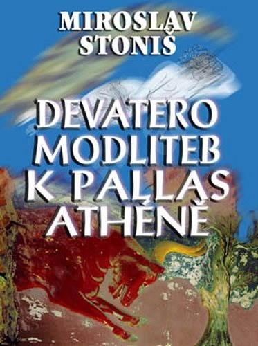 Devatero modliteb k Pallas Athéně - Miroslav Stoniš