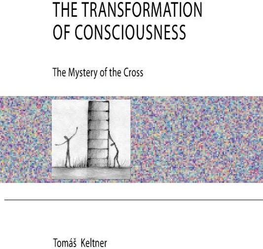 The Transformation of Consciousness - The Mystery of the Cross - Tomáš Keltner