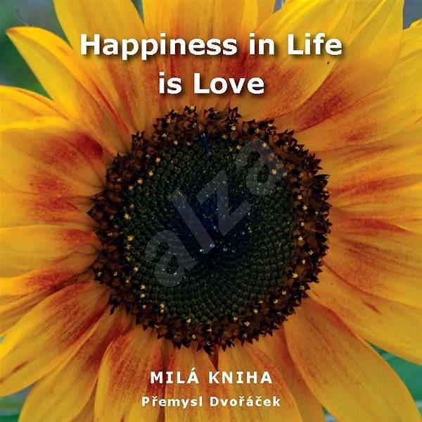 Happiness in Life is Love - Přemysl Dvořáček