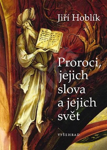 Proroci, jejich slova a jejich svět - Jiří Hoblík