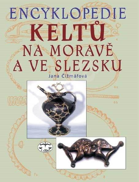 Encyklopedie Keltů na Moravě a ve Slezsku - Jitka Čižmářová