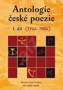 Antologie české poezie I. díl (1966–2006) - kolektív editorov