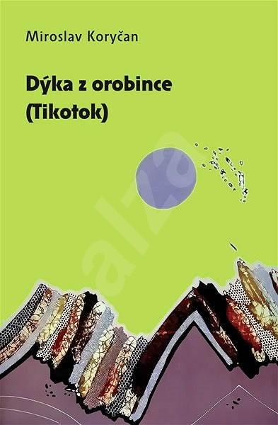 Dýka z orobince (Tikotok) - Miroslav Koryčan