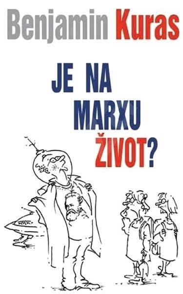 Je na Marxu život? - Benjamin Kuras