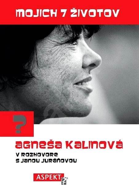 Mojich 7 životov - Agneša Kalinová