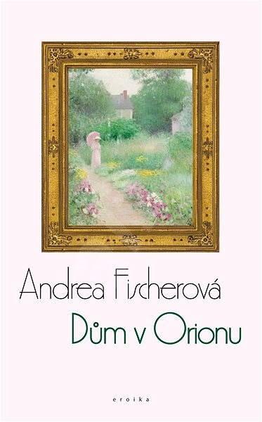 Dům v Orionu - Andrea Fischerová