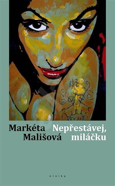 Nepřestávej, miláčku - Markéta Mališová