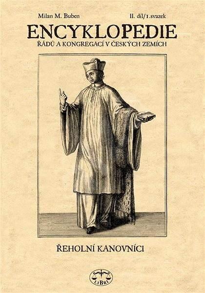 Encyklopedie řádů, kongregací a řeholních společností katolické církve v českých zemích II. - 1. sv. - Milan Buben