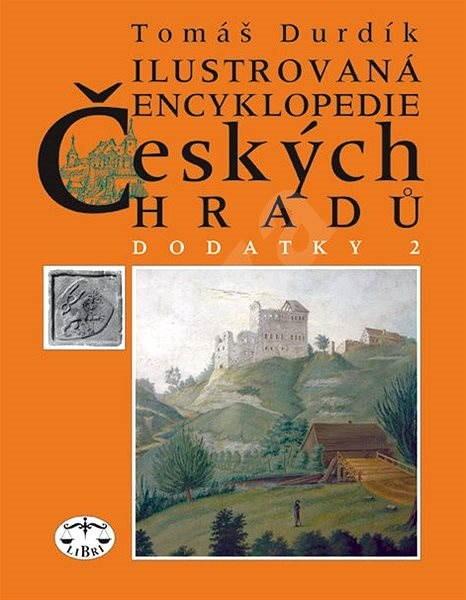 Ilustrovaná encyklopedie českých hradů - Dodatky II. - Tomáš Durdík