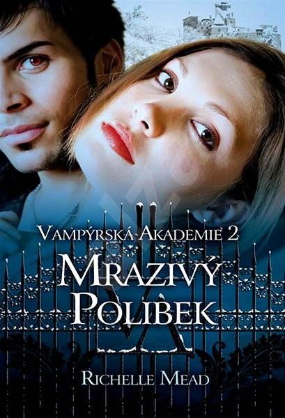 Vampýrská akademie 2: Mrazivý polibek - Richelle Mead