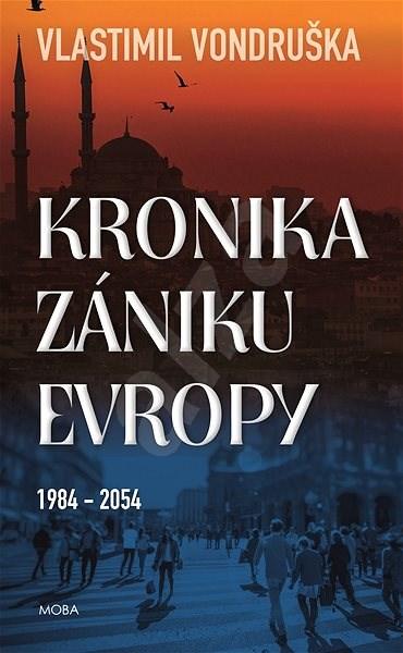 Kronika zániku Evropy - Vlastimil Vondruška
