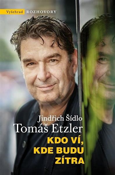 Kdo ví, kde budu zítra - Tomáš Etzler