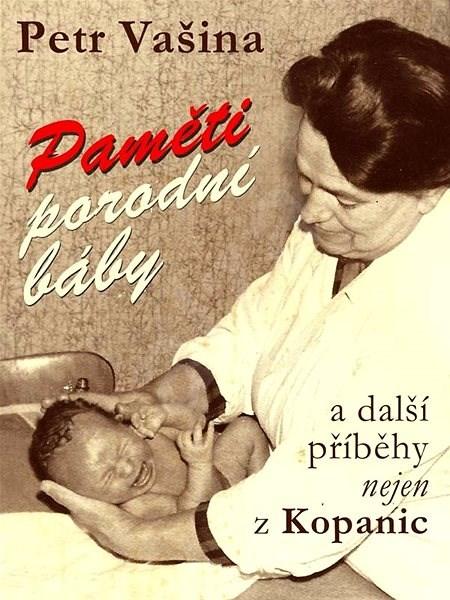 Paměti porodní báby a další příběhy nejen z Kopanic - Petr Vašina