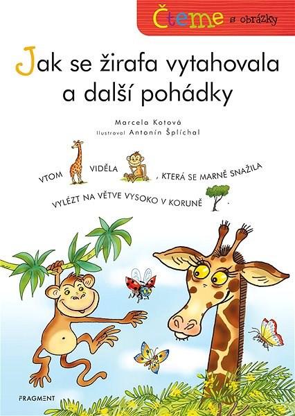 Čteme s obrázky – Jak se žirafa vytahovala a další pohádky - Marcela Kotová