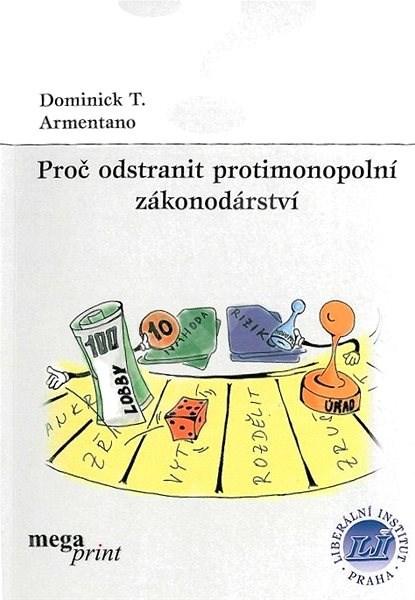 Proč odstranit protimonopolní zákonodárství - Dominick T. Armentano