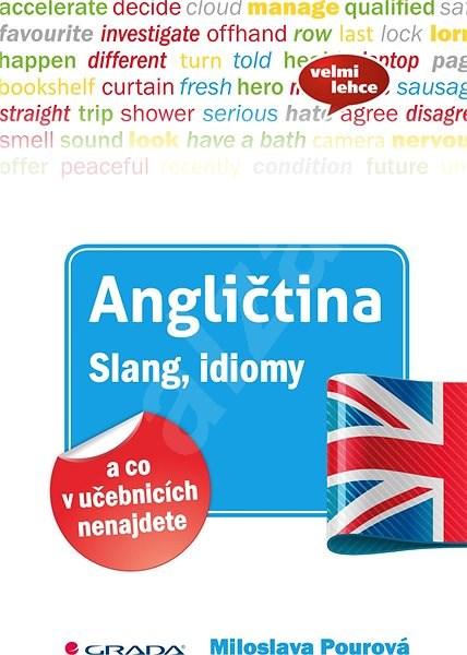 Angličtina Slang, idiomy a co v učebnicích nenajdete - Miloslava Pourová