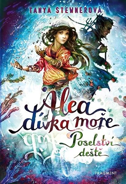 Alea - dívka moře: Poselství deště - Tanya Stewnerová
