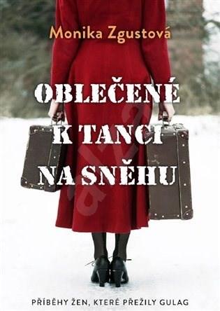 Oblečené k tanci na sněhu - Monika Zgustová