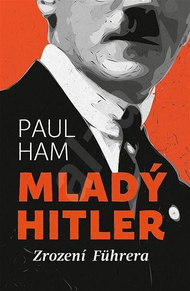 Mladý Hitler: Zrození Führera - Paul Ham
