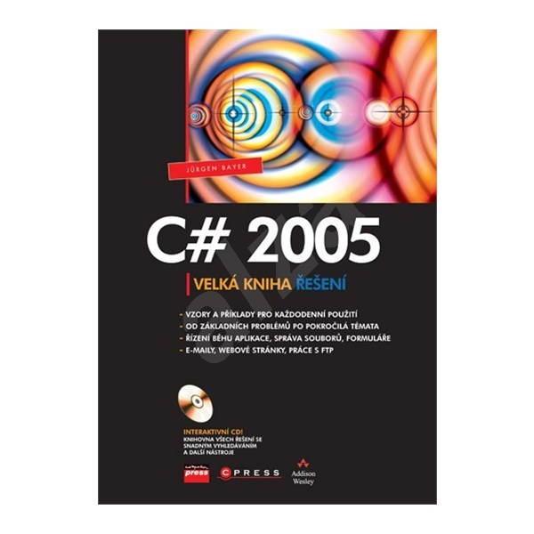 C# 2005 - Velká kniha řešení -